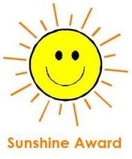 "The Sunshine Award is an award given by bloggers to other bloggers. The recipients of the Sunshine Award ar: ""Bloggers who positively and creaetively inspire others in the blogsphere"