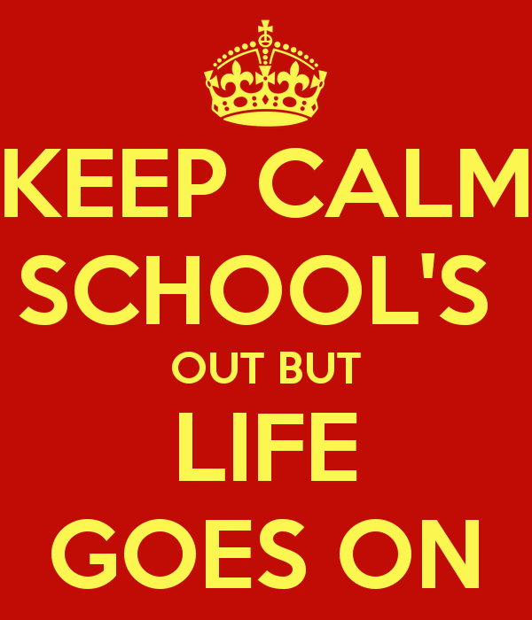 keep-calm-schools-out-but-life-goes-on